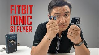 UNBOXING & REVIEW - Fitbit Ionic și Fitbit Flyer