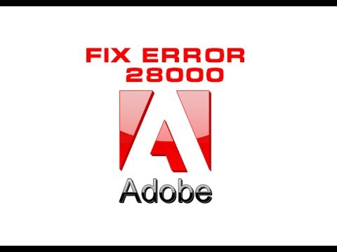 "Fix """"Error 28000"" In Adobe Products"