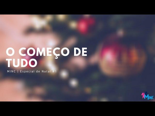 MINC   Especial de Natal #1 - O Começo de Tudo