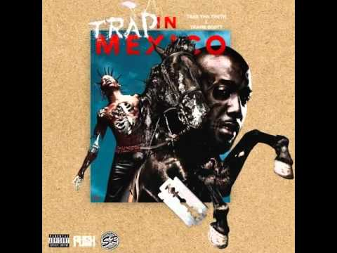 Trae Tha Truth ft. Travis Scott - Trap In Mexico