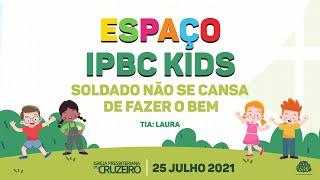 Espaço IPBC Kids - SOLDADO NÃO SE CANSA DE FAZER O BEM - #EP59