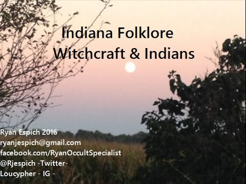 Indiana History: Native Americans + Witchcraft Lore -Part 6- The Conclusion