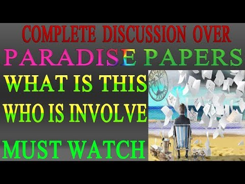 Complete Discussion over Paradise Papers with explanation-what is paradise paper and who is involved