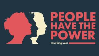 """case/lang/veirs - """"People Have The Power"""""""