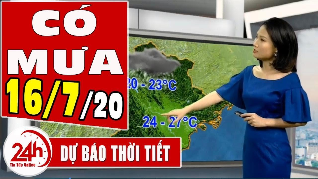 Dự báo thời tiết hôm nay mới nhất ngày 16 tháng 7 năm 2020 | Dự báo thời tiết 3 ngày tới | TT24h