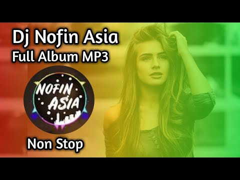 Dj nofin asia full album mp3 🎵Terbaru 2019