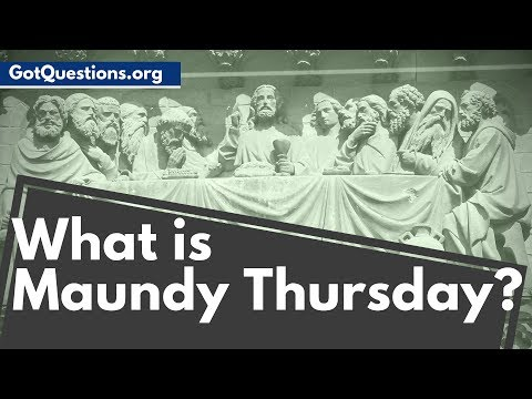 What is Maundy Thursday / Holy Thursday? | What Does Maundy Mean?  | GotQuestions.org