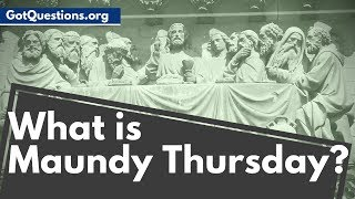 What is Maundy Thursday Holy Thursday What Does Maundy Mean GotQuestions org