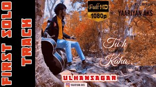 TU H KAHA™ ~ OFFICIAL MUSIC VIDEO- YAARIYAN Aks|Sad Hindi Love Song|Ulhansagar|Latest hindi songs