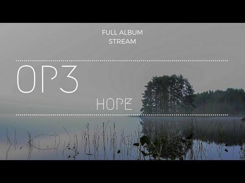 Op3 - Hope (Full Album Stream) | Album Out Now
