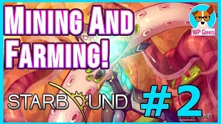 MINING AND FARMING!!! | Let's Play Starbound [Epiosde 2]