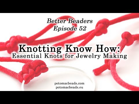 Essential Knots for Jewelry Making - Better Beader Episode by PotomacBeads