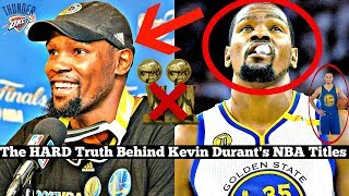 The HARD Truth about Kevin Durant and his NBA Ch ionships