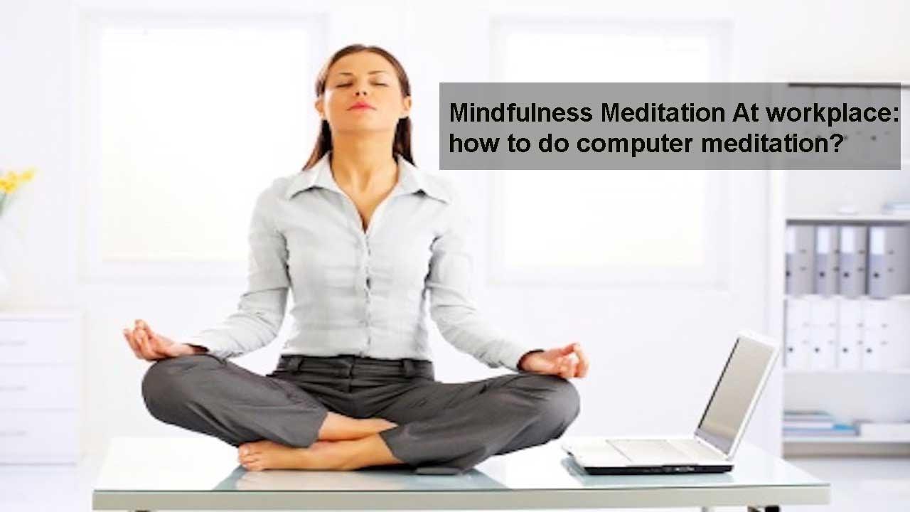 How to Do Computer Meditation