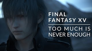 Final Fantasy XV - Too Much Is Never Enough [VIDEO]