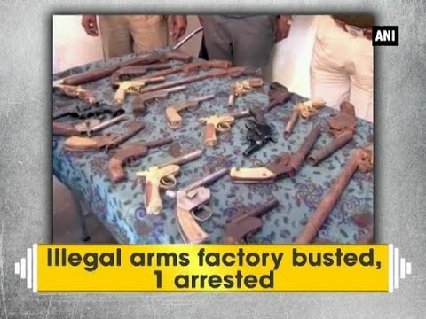 Illegal arms factory busted, 1 arrested - ANI News