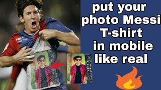 How to put photo on messi T-shirt like real in mobile | put your photo on messi T-shirt 🔥