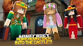 Minecraft Royal Family : MOM MOVES BACK TO THE CASTLE! w/LittleKellyandLittleCarly (Roleplay)