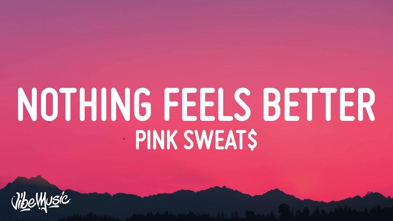 Pink Sweat$ - Nothing Feels Better (Lyrics)