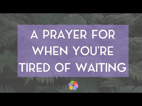 A Prayer for When You're Tired of Waiting