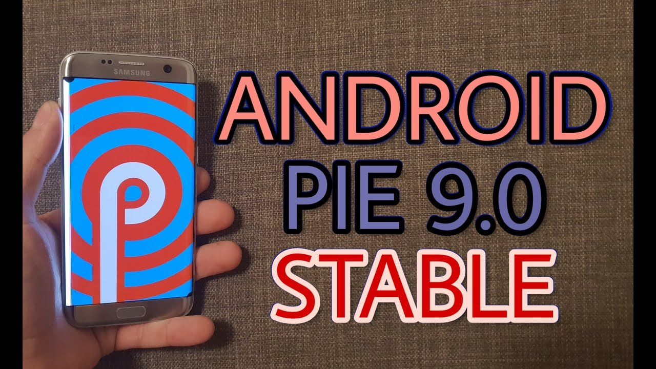 Install Stable Android PIE 9 0 on Galaxy S7/edge