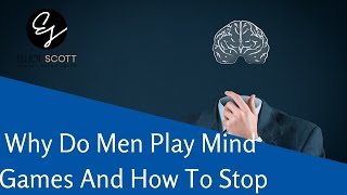 Why Do Men Play Mind Games? Why Do Men Mess With Your Head And How To Get Him To Stop