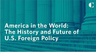 America in the World: The History and Future of US Foreign Policy