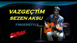 VAZGEÇTİM (Sezen Aksu Cover - Klasik gitar)