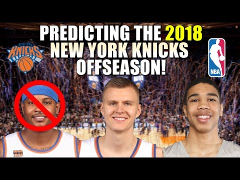 Predicting The 2018 New York Knicks Off Season!
