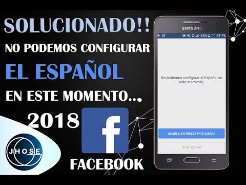 Solución; No se puede configurar el idioma español en este momento- Facebook Agosto, 2018