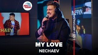 Download 🅰️ @NECHAEV - My Love (LIVE @ Авторадио) Mp3 and Videos