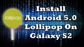 How To Install Android 5.0.2 Lollipop On Samsung Galaxy S2 I9100 - Resurrection Remix - Custom ROM