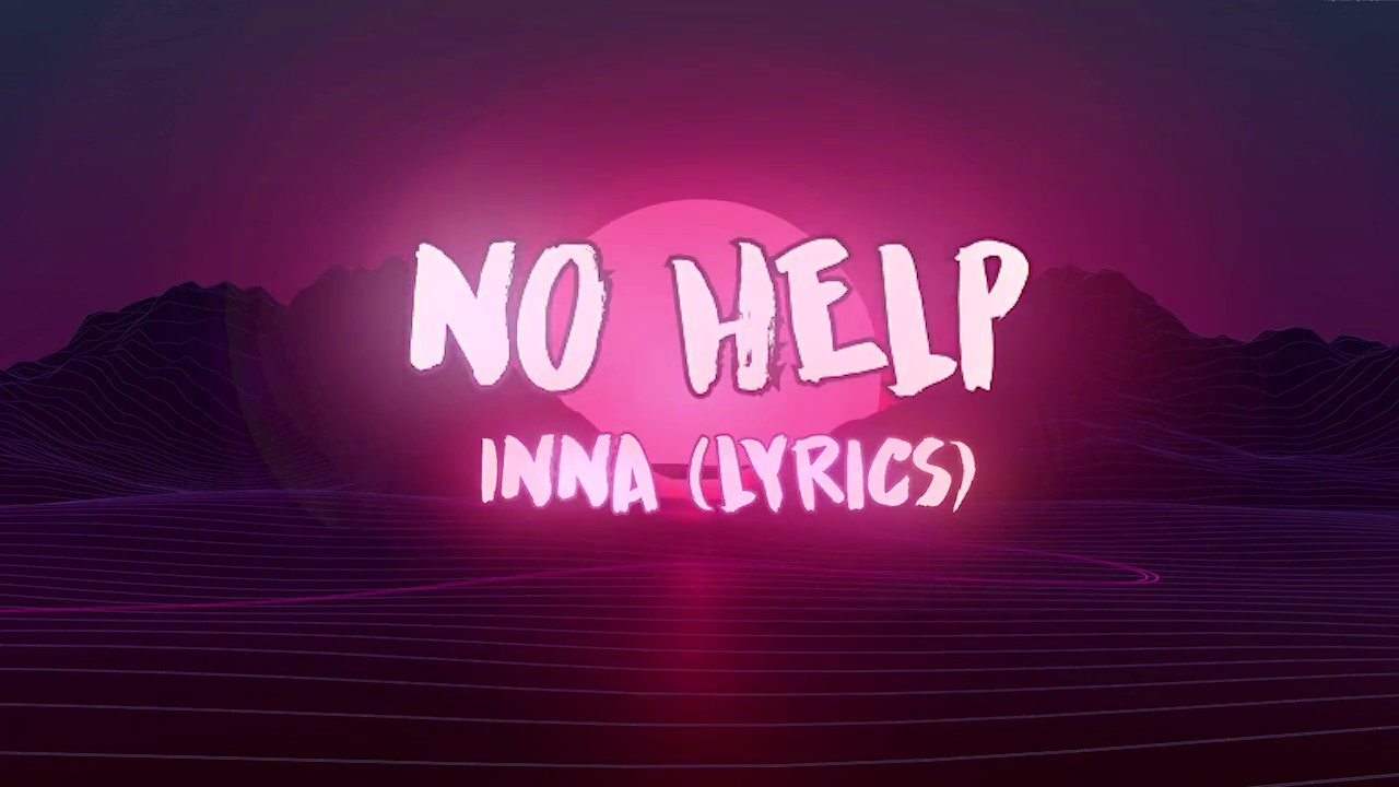 No Help Inna Lyrics Youtube