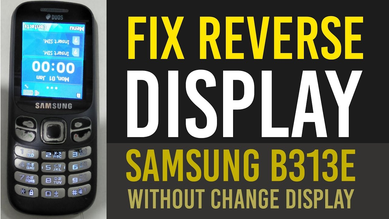 FIX REVERSE DISPLAY Samsung B313E without Change Display