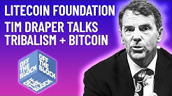 Is the Litecoin Foundation Running Out of Money?  Tim Draper Talks Tribalism and Bitcoin