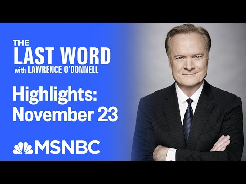 Watch The Last Word With Lawrence O'Donnell Highlights: November 23 | MSNBC