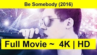 Be Somebody Full Length'MOVIE 2016