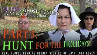 QUEER Ghost Hunters-Hunt QUEER Ghosts!  Part 5: Hunt For The Holidays!