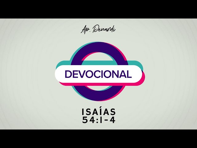 Devocional - Isaías 54:1-4 - Ap. Denardi #13
