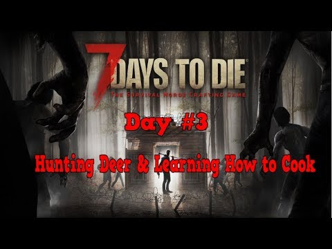 Hunting Deer & Learning How To Cook | 7 Days To Die (PS4) Gameplay | Day 3