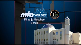 Khadija Moschee in Berlin | MTA vor Ort - Lajna