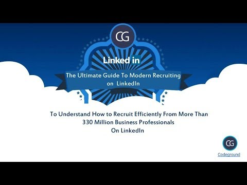 The Ultimate Guide To Modern Recruiting On LinkedIn