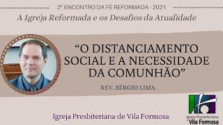 """2º ENCONTRO DA FÉ REFORMADA - """"O DISTANCIAMENTO SOCIAL E A NECESSIDADE DA COMUNHÃO"""" - SÉRGIO LIMA"""