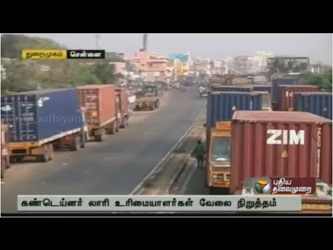 Container Drivers And Owners At The Chennai Port  Go On Strike
