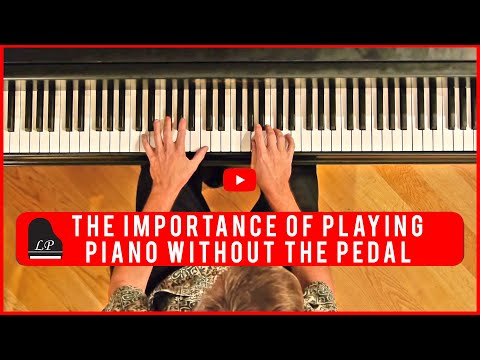 The Importance of Playing Piano without the Pedal