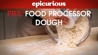 How To Make Pie Dough With A Food Processor - Epicurious Essentials: How To Kitchen Tips - Pies