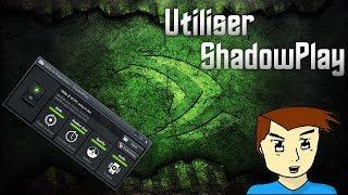 Tuto: configurer et utiliser ShadowPlay (Nvidia)