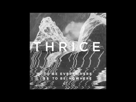 Thrice - To Be Everywhere Is To Be Nowhere (2016) (Full Album/High Quality)