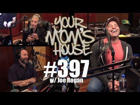 Your Mom's House Podcast - Ep. 397 w/ Joe Rogan