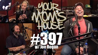 Your Mom's House Podcast - Ep. 397 w/ Joe Rogan